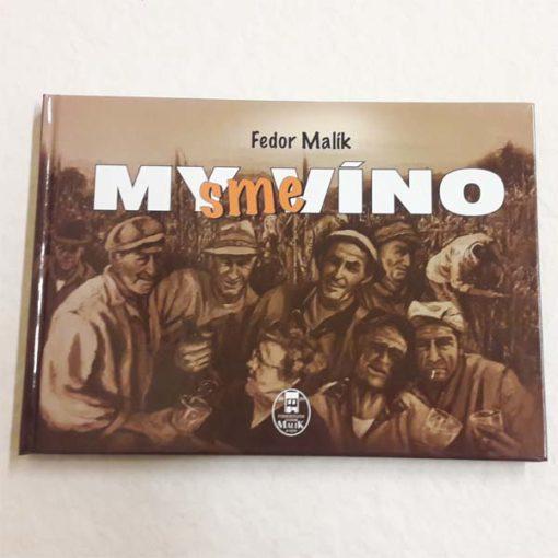 Fedor Malík : My sme víno